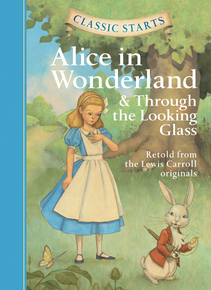 Classic Starts®: Alice in Wonderland & Through the Looking-Glass