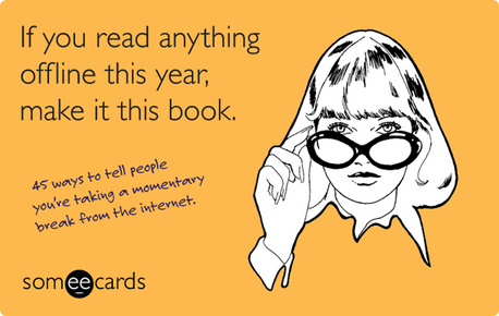 If You Read Anything Offline This Year, Make It This Book (someecards)