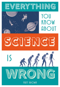 Everything You Know About Science Is Wrong