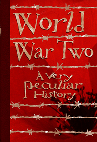 World War Two: A Very Peculiar History™
