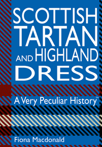 Scottish Tartan and Highland Dress: A Very Peculiar History™